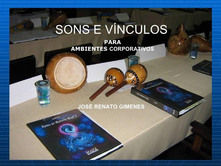SONS E VÍNCULOS PARA AMBIENTES  CORPORATIVOS JOSÉ RENATO GIMENES