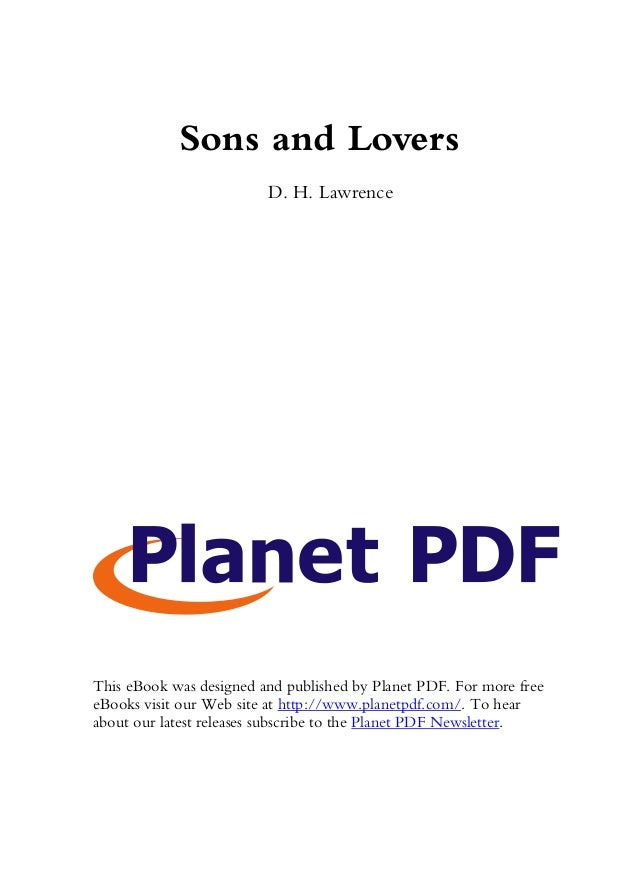 Sons and Lovers D. H. Lawrence This eBook was designed and published by Planet PDF. For more free eBooks visit our Web sit...