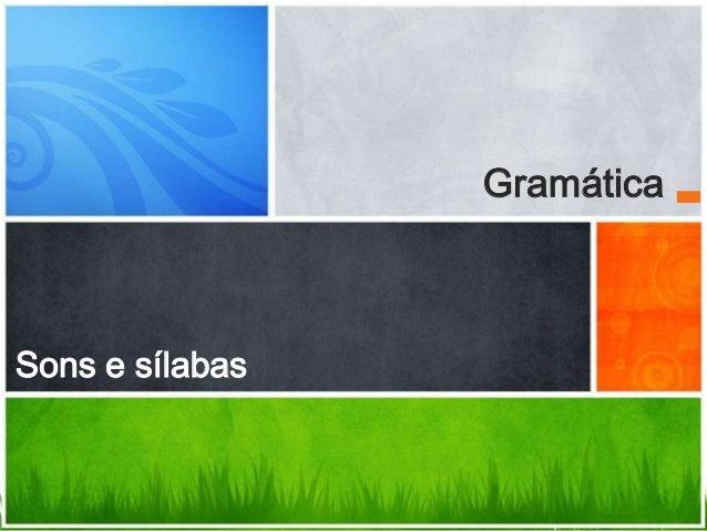Gramática  Sons e sílabas