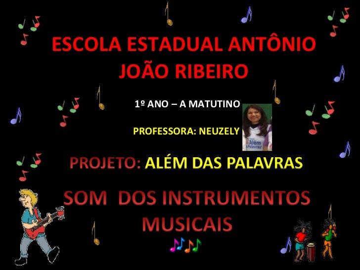ESCOLA ESTADUAL ANTÔNIO JOÃO RIBEIRO 1º ANO – A MATUTINO PROFESSORA: NEUZELY