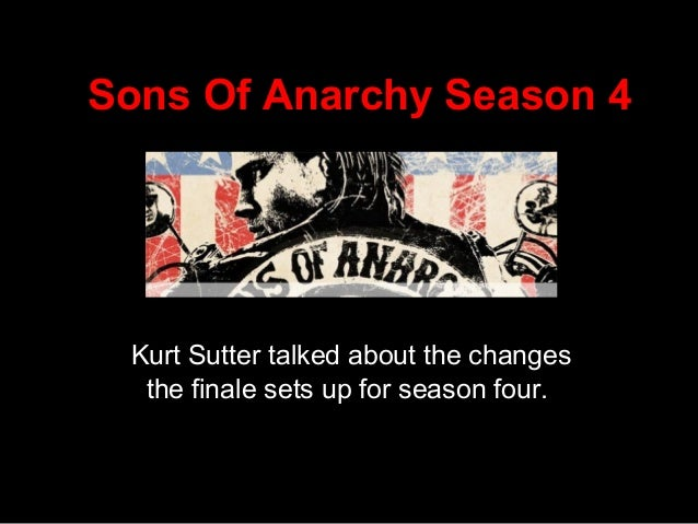 Sons Of Anarchy Season 4 Kurt Sutter talked about the changes the finale sets up for season four.