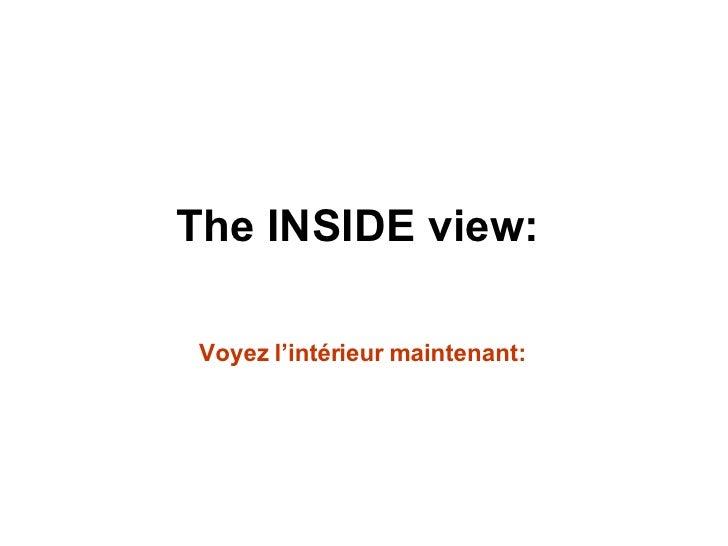 The INSIDE view:  Voyez l'intérieur maintenant: