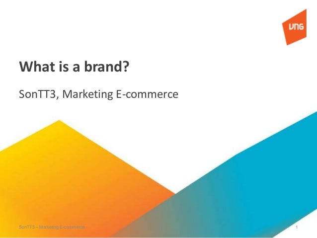 What is a brand? SonTT3, Marketing E-commerce SonTT3 – Marketing E-commerce 1