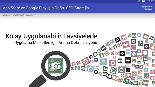 App Store ve Google Play için Doğru SEO Stratejisi Webrazzi Mobil'16 Konferansı @yigitkonur @seozeo Kolay Uygulanabilir Ta...