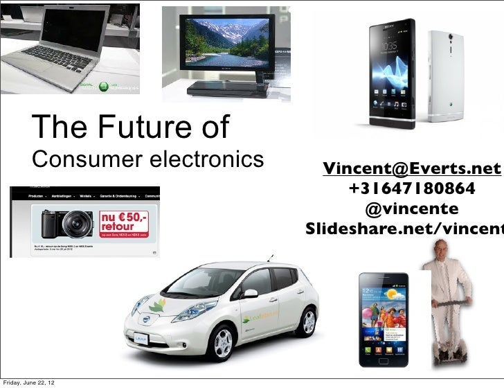 The Future of          Consumer electronics     Vincent@Everts.net                                      +31647180864      ...