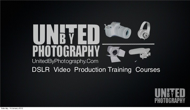 UnitedByPhotography.Com                            DSLR Video Production Training CoursesSaturday, 14 January 2012