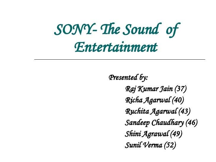 SONY- The Sound  of Entertainment Presented by: Raj Kumar Jain (37) Richa Agarwal (40) Ruchita Agarwal (43) Sandeep Chaudh...