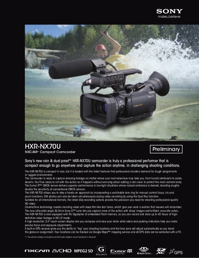 HXR-NX70U  NXCAM® Compact Camcorder  Preliminary  Sony's new rain & dust proof*1 HXR-NX70U camcorder is truly a profession...