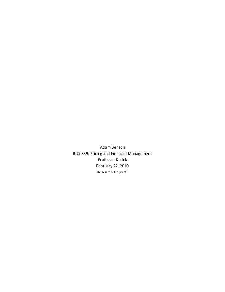 Adam Benson<br />BUS 389: Pricing and Financial Management<br />Professor Kudek<br />February 22, 2010<br />Research Repor...