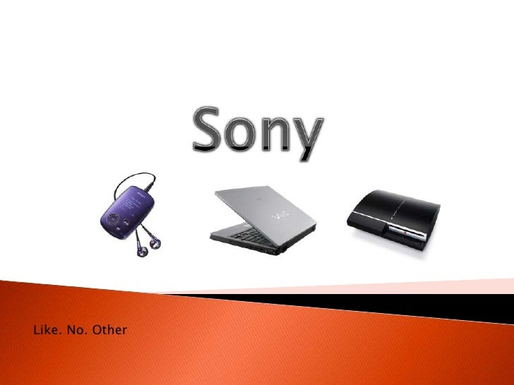 Sony<br />Like. No. Other <br />