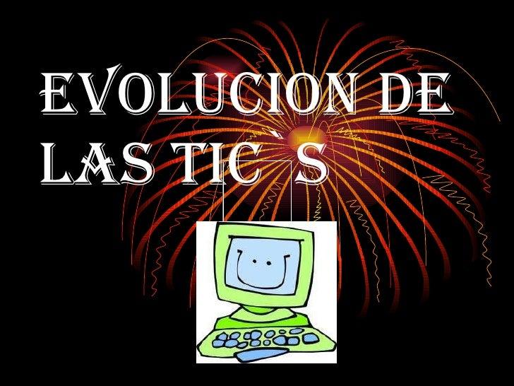 EVOLUCION DE LAS TIC`S