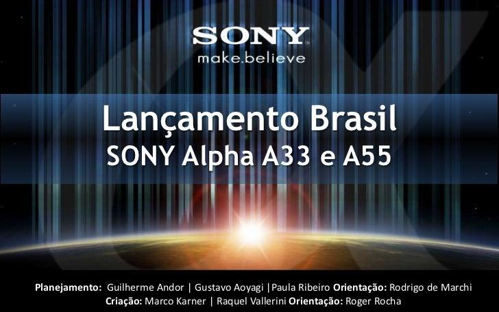 Lançamento Brasil              SONY Alpha A33 e A55Planejamento: Guilherme Andor | Gustavo Aoyagi |Paula Ribeiro Orientaçã...