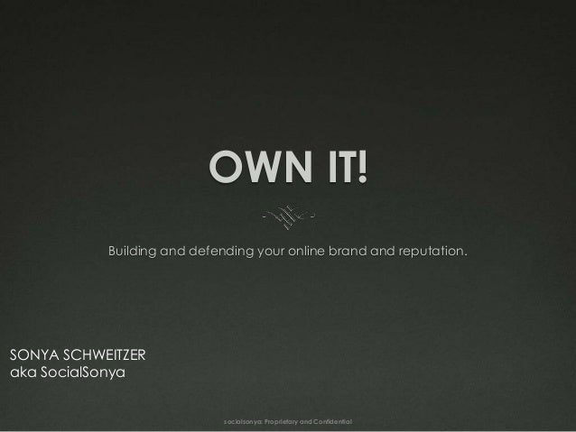 OWN IT!           Building and defending your online brand and reputation.SONYA SCHWEITZERaka SocialSonya                 ...