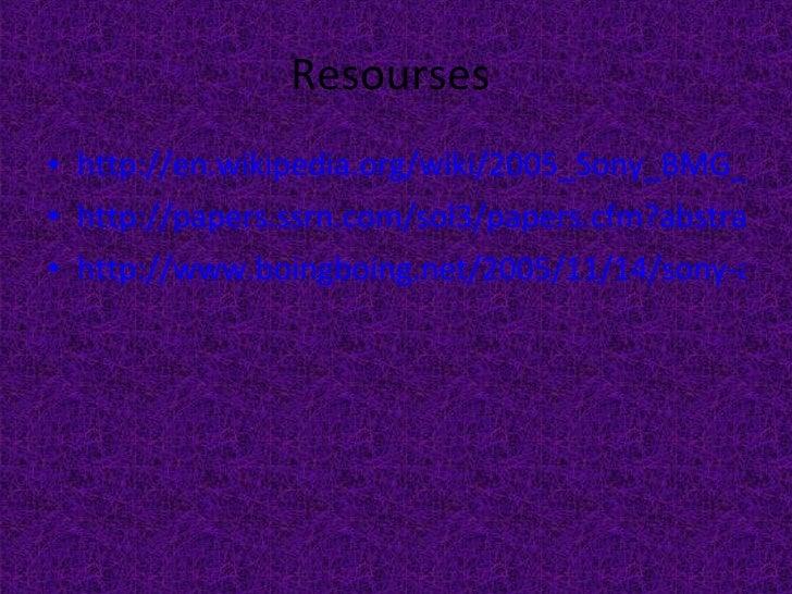 Resourses  <ul><li>http://en.wikipedia.org/wiki/2005_Sony_BMG_CD_copy_protection_scandal </li></ul><ul><li>http://papers.s...
