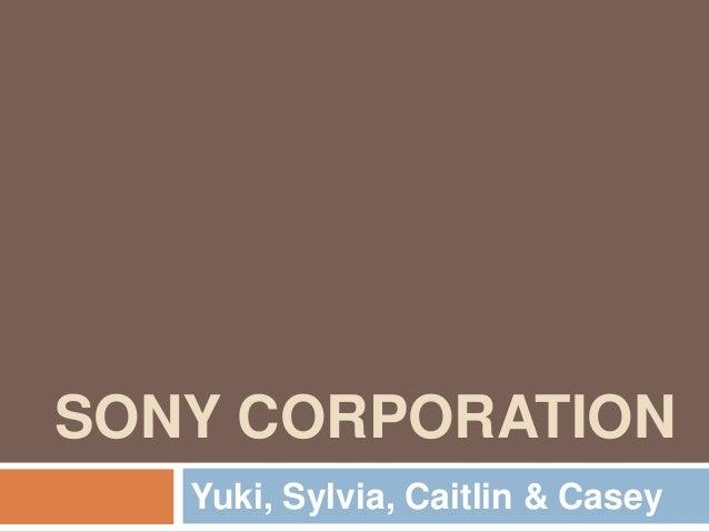 SONY CORPORATION Yuki, Sylvia, Caitlin & Casey