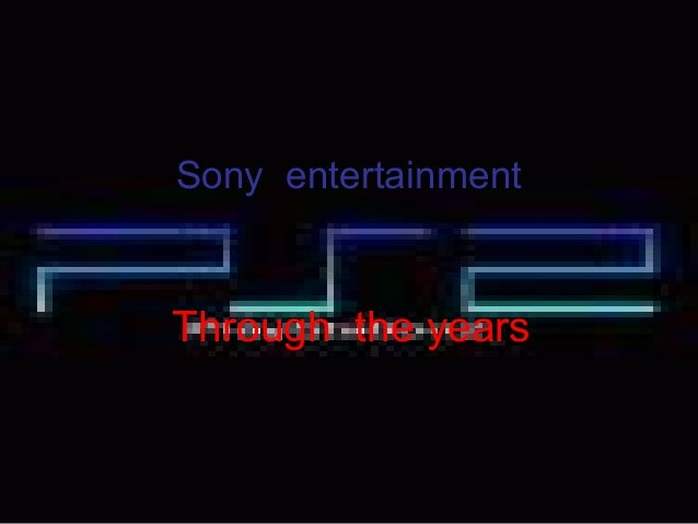 Sony entertainment Through the years