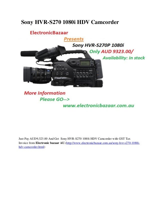 Sony HVR-S270 1080i HDV Camcorder  Just Pay AUD9,323.00 And Get Sony HVR-S270 1080i HDV Camcorder with GST Tax Invoice fro...
