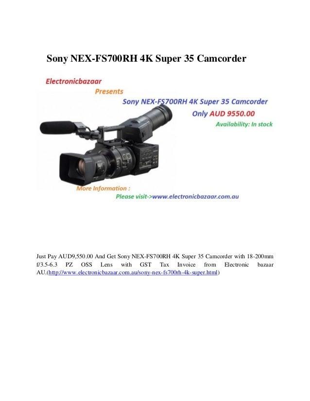 Sony NEX-FS700RH 4K Super 35 Camcorder  Just Pay AUD9,550.00 And Get Sony NEX-FS700RH 4K Super 35 Camcorder with 18-200mm ...