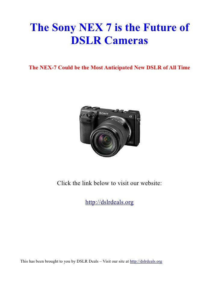 The Sony NEX 7 is the Future of            DSLR Cameras    The NEX-7 Could be the Most Anticipated New DSLR of All Time   ...