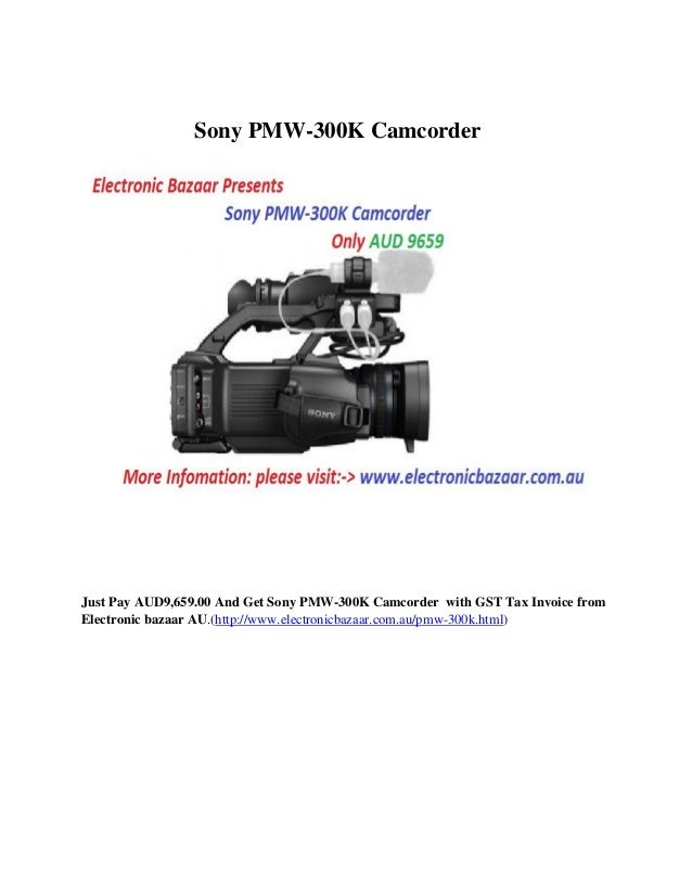 Sony PMW-300K Camcorder  Just Pay AUD9,659.00 And Get Sony PMW-300K Camcorder with GST Tax Invoice from Electronic bazaar ...