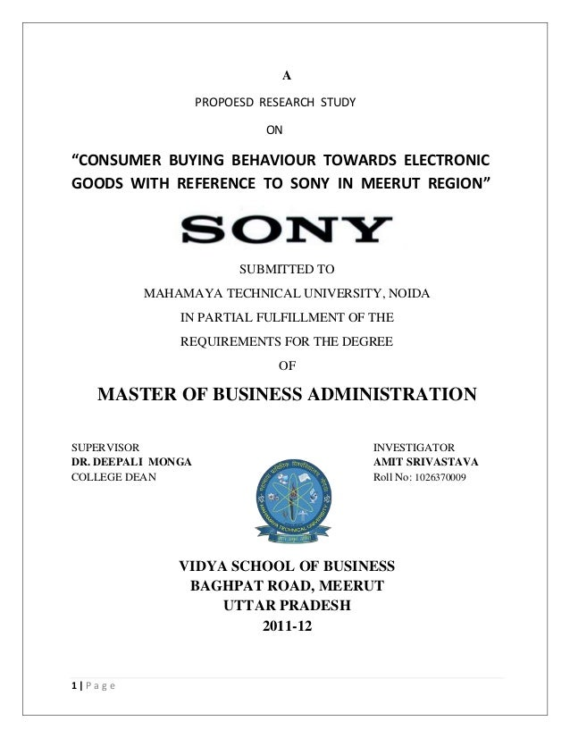 "1 | P a g e A PROPOESD RESEARCH STUDY ON ""CONSUMER BUYING BEHAVIOUR TOWARDS ELECTRONIC GOODS WITH REFERENCE TO SONY IN MEE..."