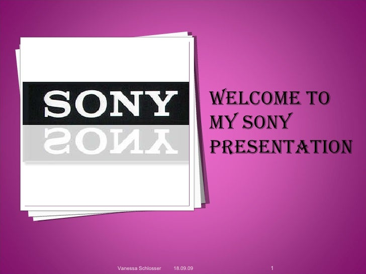 18.09.09 Vanessa Schlosser Welcome to my SONY presentation