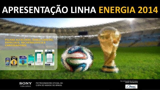 APRESENTAÇÃO LINHA ENERGIA 2014 PILHAS ALCALINAS, ZINCO CARVÃO, ESPECIAIS, RECARREGÁVEIS E CARREGADORES PATROCINADORA OFIC...