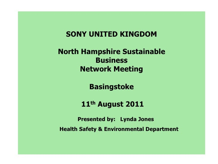SONY UNITED KINGDOM<br />North Hampshire Sustainable Business<br />Network Meeting<br />Basingstoke<br /> 11th August 2011...