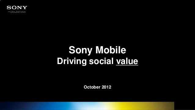 Sony Mobile                       Driving social value                             October 20121   2012-08-21   PA1       ...