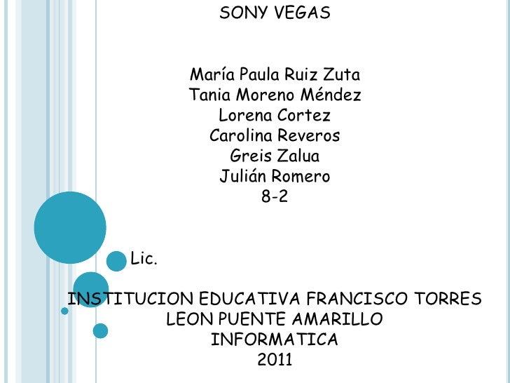 SONY VEGAS<br />María Paula Ruiz Zuta<br />Tania Moreno Méndez<br />Lorena Cortez <br />Carolina Reveros<br />Greis Zalua<...