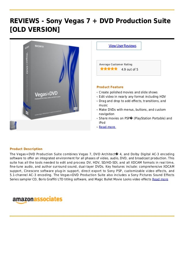 REVIEWS - Sony Vegas 7 + DVD Production Suite[OLD VERSION]ViewUserReviewsAverage Customer Rating4.9 out of 5Product Featur...