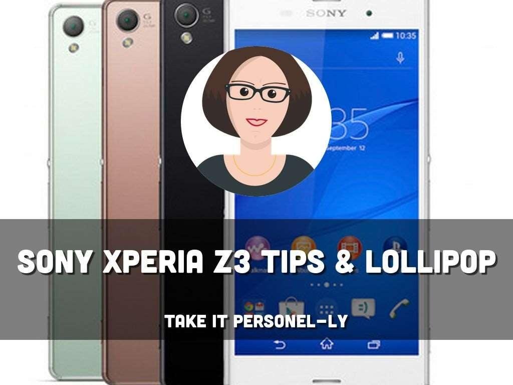 Sony Xperia Z3 Tips & Lollipop Update - Take It Personel-ly