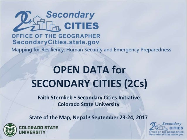 OPEN DATA for SECONDARY CITIES (2Cs) Faith Sternlieb • Secondary Cities Initiative Colorado State University State of the ...