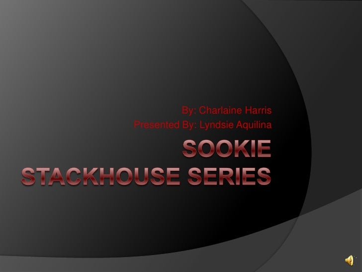 Sookie Stackhouse Series<br />By: Charlaine Harris<br />Presented By: Lyndsie Aquilina<br />