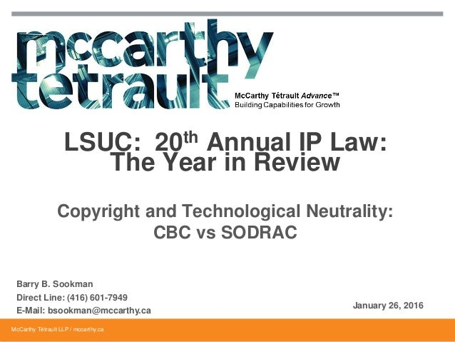 McCarthy Tétrault LLP / mccarthy.ca Copyright and Technological Neutrality: CBC vs SODRAC LSUC: 20th Annual IP Law: The Ye...
