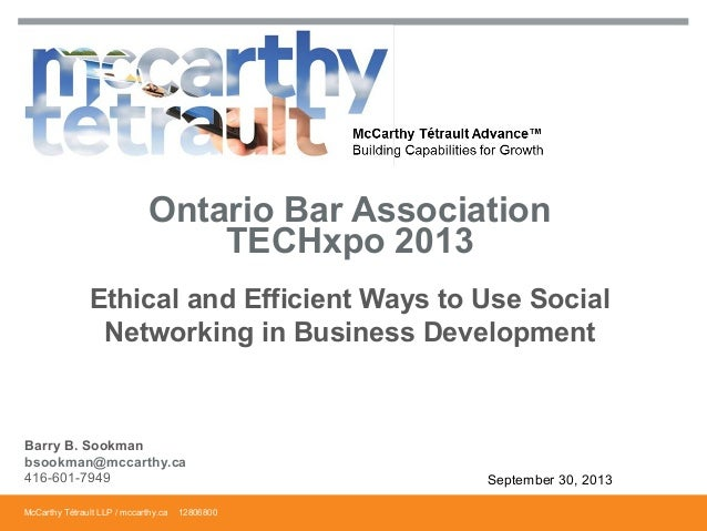 McCarthy Tétrault LLP / mccarthy.ca Ethical and Efficient Ways to Use Social Networking in Business Development Ontario Ba...