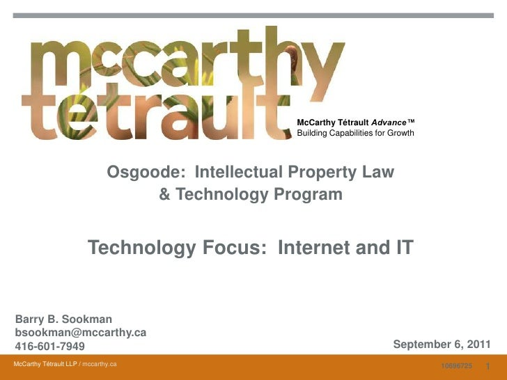 1<br />McCarthy Tétrault Advance™Building Capabilities for Growth<br />Osgoode:  Intellectual Property Law & Technology Pr...