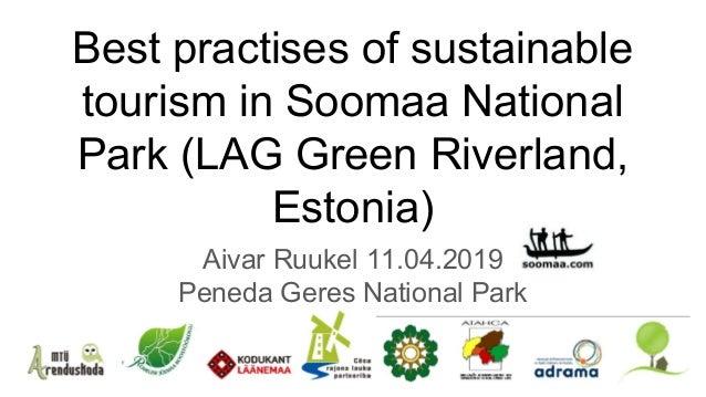 Best practises of sustainable tourism in Soomaa National Park (LAG Green Riverland, Estonia) Aivar Ruukel 11.04.2019 Pened...