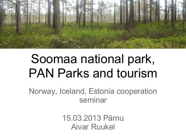 Soomaa national park,PAN Parks and tourismNorway, Iceland, Estonia cooperation              seminar         15.03.2013 Pär...