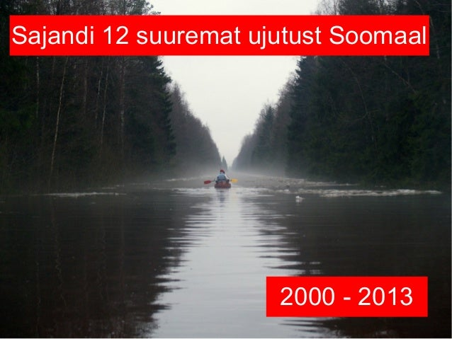 Sajandi 12 suuremat ujutust Soomaal                      2000 - 2013
