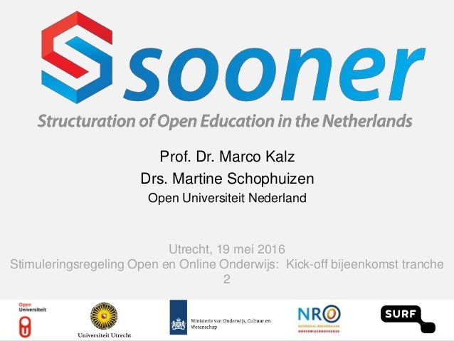 Prof. Dr. Marco Kalz Drs. Martine Schophuizen Open Universiteit Nederland Utrecht, 19 mei 2016 Stimuleringsregeling Open e...