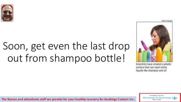 Soon, get even the last drop out from shampoo bottle! The Nurses and attendants staff we provide for your healthy recovery...