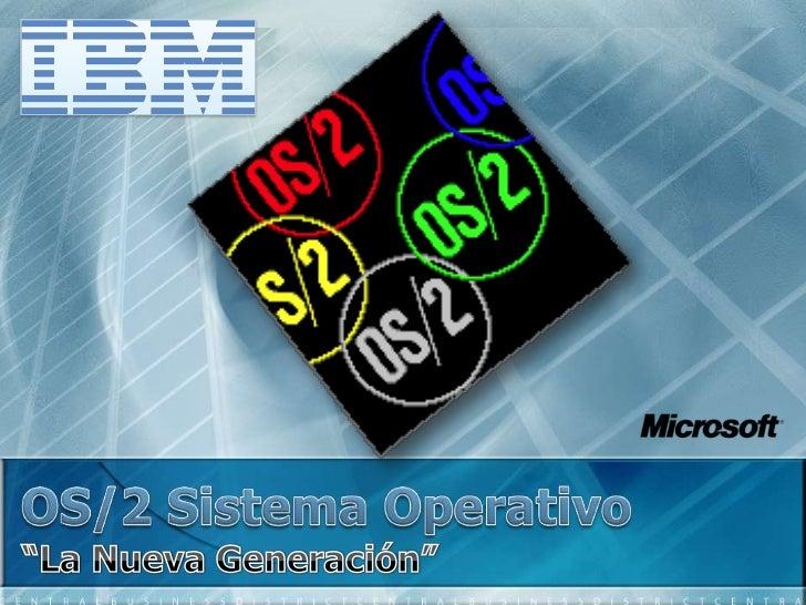 """OS/2 Sistema Operativo<br />""""La Nueva Generación""""<br />"""