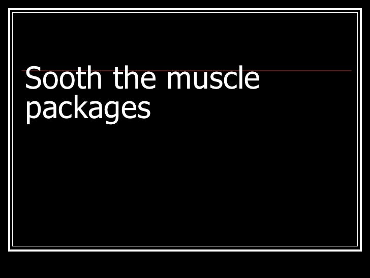 Sooth the muscle packages