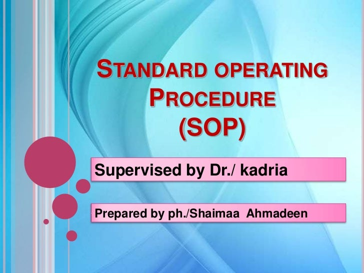STANDARD OPERATING    PROCEDURE      (SOP)Supervised by Dr./ kadriaPrepared by ph./Shaimaa Ahmadeen