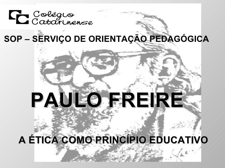 SOP – SERVIÇO DE ORIENTAÇÃO PEDAGÓGICA A ÉTICA COMO PRINCÍPIO EDUCATIVO PAULO FREIRE