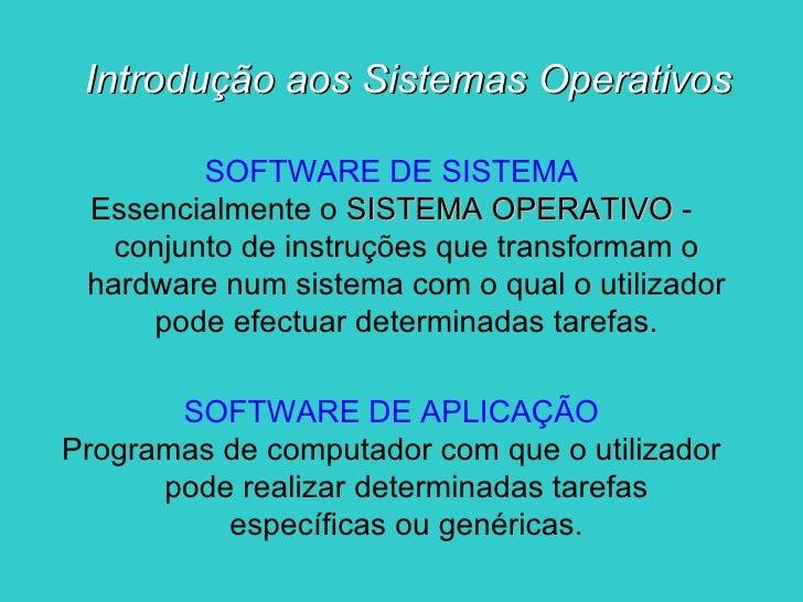 Introdução aos Sistemas Operativos <ul><li>SOFTWARE DE SISTEMA </li></ul><ul><li>Essencialmente o  SISTEMA OPERATIVO  - co...