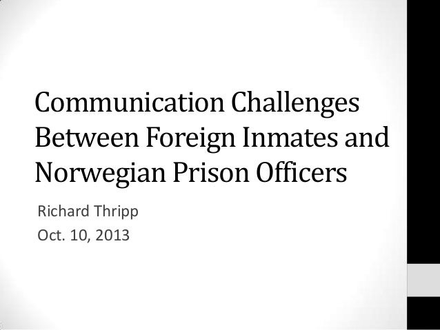 Communication Challenges Between Foreign Inmates and Norwegian Prison Officers Richard Thripp Oct. 10, 2013