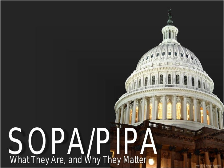 SOPA/PIPAWhat They Are, and Why They Matter   Photo by Kevin Burkett
