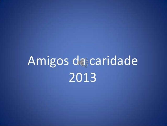 Amigos da caridade 2013